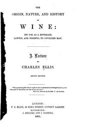 The Origin, Nature, and History of Wine: Its Use as a Beverage, Lawful and Needful to Civilized Man : a Lecture