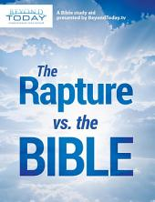 The Rapture Versus the Bible: A Bible Study Aid Presented By BeyondToday.tv