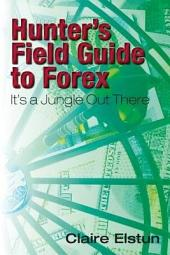 Hunter's Field Guide to Forex: It's a Jungle Out There
