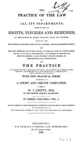 The Practice of the Law in All Its Departments: With a View of Rights, Injuries, and Remedies, as Ameliorated by Recent Statutes, Rules and Decisions ... : and the Practice in Arbitrations; Before Justices; in Courts of Common Law; Equity; Ecclesiastical and Spiritual; Admiralty; and Courts of Appeal : with New Practical Forms : Intended as a Court and Circuit Companion, Volume 1
