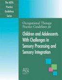 Occupational Therapy Practice Guidelines for Children and Adolescents with Challenges in Sensory Processing and Sensory Integration PDF