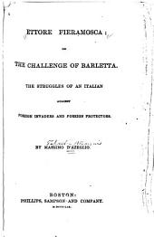 Ettore Fieramosca: Or, The Challenge of Barletta. The Struggles of an Italian Against Foreign Invaders and Foreign Protectors