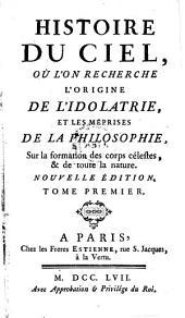 Histoire du ciel, ou l'on recherche l'origine de l'idolatrie et les meprises de la philosophie (etc.) Nouv. ed: Volume1