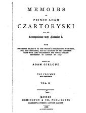 Memoirs of Prince Adam Czartoryski and His Correspondence with Alexander I: With Documents Relative to the Prince's Negotiations with Pitt, Fox, and Brougham, and an Account of His Conversations with Lord Palmerston and Other English Statesmen in London in 1832, Volume 2