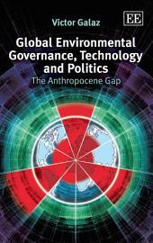 Global Environmental Governance, Technology and Politics: The Anthropocene Gap