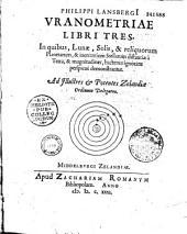 Philippi Lansbergii Vranometriae libri tres...