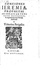 Conciones Jeremiae Prophetae, ad ebraicam veritatem recognitae, et argumentis atque scholiis illustratae