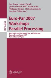 Euro-Par 2007 Workshops: Parallel Processing: HPPC 2007, UNICORE Summit 2007, and VHPC 2007, Rennes, France, August 28-31, 2007, Revised Selected Papers