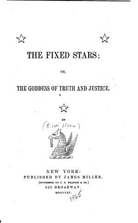 The Fixed Stars  Or  The Goddess of Truth and Justice     PDF