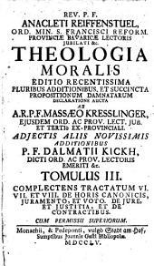 Theologia Moralis: ComplectensTractatum VI. Vii. Et VIII. De Horis Canonicis, Juramento, Et Voto. De Jure, Et Justitia, Et De Contractibus. 3