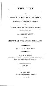 The Life of Edward, Earl of Clarendon: In which is Included a Continuation of His History of the Grand Rebellion, Volume 3