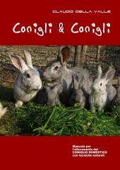 Conigli & Conigli : Manuale per l'allevamento a terra del Coniglio domestico con tecniche naturali
