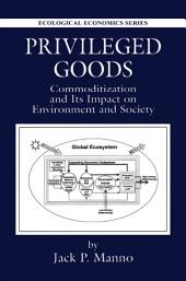 Privileged Goods: Commoditization and Its Impact on Environment and Society