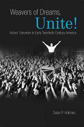 Weavers of Dreams, Unite!: Actors' Unionism in Early Twentieth-Century America