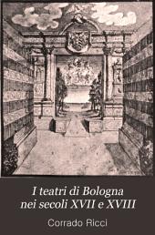 I teatri di Bologna nei secoli XVII e XVIII