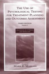 The Use of Psychological Testing for Treatment Planning and Outcomes Assessment: Volume 2: Instruments for Children and Adolescents, Edition 3