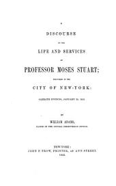 A Discourse on the Life and Services of Professor Moses Stuart: Delivered in the City of New-York. January 25, 1852