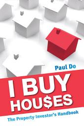 I Buy Houses: The Property Investor's Handbook