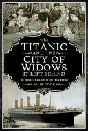 TITANIC AND THE CITY OF WIDOWS IT LEFT BEHIND