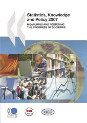 Statistics, Knowledge and Policy 2007 Measuring and Fostering the Progress of Societies: Measuring and Fostering the Progress of Societies