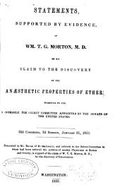 Statements, Supported by Evidence, of Wm. T. G. Morton, M. D.: On His Claim to the Discovery of the Anaesthetic Properties of Ether, Submitted to the Honorable the Select Committee Appointed by the Senate of the United States; 32d Congress, 2d Session, January 21, 1853