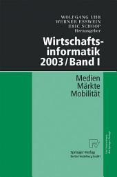 Wirtschaftsinformatik 2003/Band I: Medien - Märkte - Mobilität