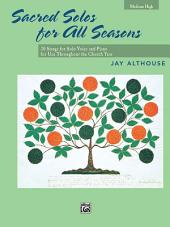 Sacred Solos for All Seasons (Medium High Voice): 20 Songs for Solo Voice and Piano for Use Throughout the Church Year