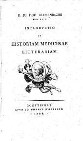 D. Jo. Frid. Blumenbachii Medic. P. P. O. Introductio In Historiam Medicinae Litterariam