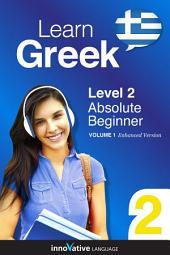 Learn Greek - Level 2: Absolute Beginner: Volume 1: Lessons 1-25