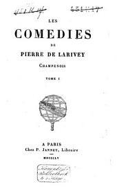 Les comédies de Pierre de Larivey, champenois: Volume1