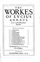 The Workes of Lucius Annaeus Seneca: Both Morrall and Naturall ...