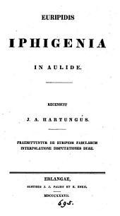 Euripidis Iphigenia in Aulide, recens. J.A. Hartungus. Praemittuntur de Euripidi fabularum interpolatione disputationes duae
