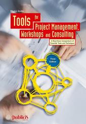 Tools for Project Management, Workshops and Consulting: A Must-Have Compendium of Essential Tools and Techniques, Edition 3