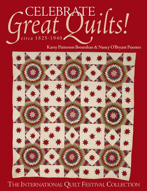 Celebrate Great Quilts  Circa 1825 1940