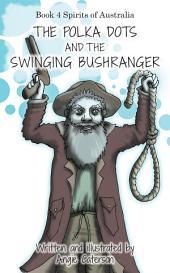 The Polka Dots and the Swinging Bushranger: Book 4: Spirits of Australia