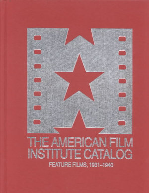 The 1931 1940  American Film Institute Catalog of Motion Pictures Produced in the United States