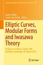 Elliptic Curves, Modular Forms and Iwasawa Theory: In Honour of John H. Coates' 70th Birthday, Cambridge, UK, March 2015