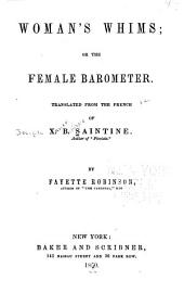 Woman's Whims: Or, The Female Barometer