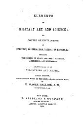 Elements of Military Art and Science; Or, Course of Instruction in Strategy, Fortification, Tactics of Battles, &c., Embracing the Duties of Staff, Infantry, Cavalry, Artillery, and Engineers