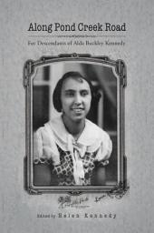 Along Pond Creek Road: For Descendants of Alda Buckley Kennedy