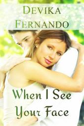 When I See Your Face (for Nora Roberts, Michelle Foster & Bella Andre Fans): A Second Chance Romance Novel