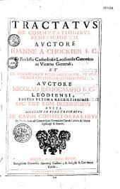 Tractatus de commutationibus beneficiorum,... auctore Ioanne a Chokier de Surlet