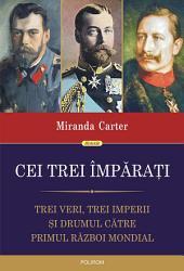 Cei trei împăraţi: trei veri, trei imperii şi drumul către Primul Război Mondial