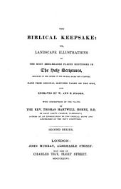 The biblical keepsake: or, Landscape illustrations of the most remarkable places mentioned in the holy Scriptures, with descriptions by T.H. Horne
