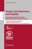 Design  User Experience  and Usability  User Experience Design for Diverse Interaction Platforms and Environments PDF