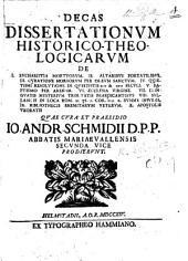Decas Dissertationum historico-theologicarum ... quæ cura et præsidio J. A. Schmidii secunda vice prodierunt