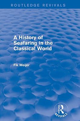 A History of Seafaring in the Classical World  Routledge Revivals  PDF