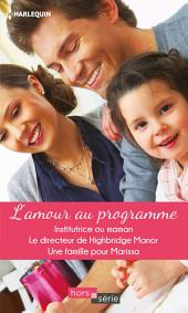 L'amour au programme: Institutrice ou maman - Le directeur de Highbridge Manor - Une famille pour Marissa