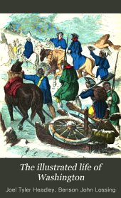 The illustrated life of Washington: Giving an account of his early adventures and enterprises, his magnanimity and patriotism, his revolutionary career, his presidential life, with vivid pen-paintings of battles and incidents, trials and triumphs of the heroes and soldiers of revolutionary times