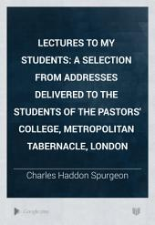Lectures to My Students: A Selection from Addresses Delivered to the Students of the Pastors' College, Metropolitan Tabernacle, London, Volume 2